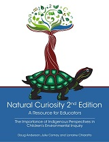 Natural Curiosity 2nd Edition: A Resource for Educators: The Importance of Indigenous Perspectives in Children's Environmental Inquiry (PDF Format)