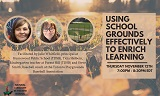 Natural Curiosity Webinar Part 4: Using School Grounds Effectively to Enrich Learning