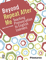 Beyond Repeat After Me: A Guide to Teaching English Language Pronunciation