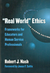 """""""Real World"""" Ethics: Frameworks for Educators and Human Service Professionals"""