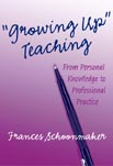 """""""Growing Up"""" Teaching: From Personal Knowledge to Professional Practice"""