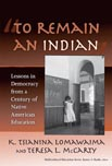 """""""To Remain an Indian"""": Lessons in Democracy from a Century of Native American Education"""