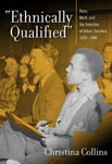 """""""Ethnically Qualified"""": Race, Merit, and the Selection of Urban Teachers, 1920 - 1980"""