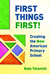 First Things First!: Creating the New American Primary School