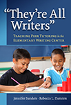 """""""They're All Writers"""": Teaching Peer Tutoring in the Elementary Writing Center"""