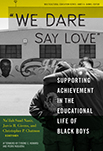 """""""We Dare Say Love"""": Supporting Achievement in the Educational Life of Black Boys"""