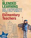 Blended Learning Blueprint for Elementary Teachers