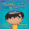 Thanks for the Feedback, I Think: My Story About Accepting Criticism and Compliments the Right Way Book