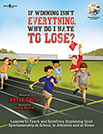 If Winning Isn't Everything, Why Do I Hate to Lose? Activity Guide: Lessons to Teach and Reinforce Displaying Good Sportsmanship in School, in Athletics, and at Home