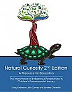 Natural Curiosity 2nd Edition: A Resource for Educators: The Importance of Indigenous Perspectives in Children's Environmental Inquiry