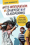 Arts Integration in Diverse K-5 Classrooms: Cultivating Literacy Skills and Conceptual Understanding