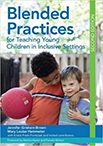 Blended Practices for Teaching Young Children in Inclusive S